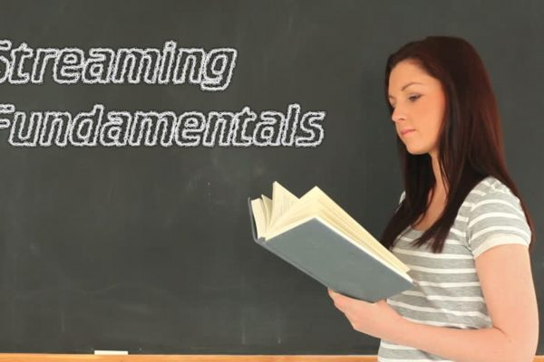 Streaming Fundamentals