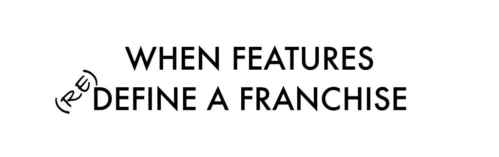 When Features (Re)Define a Franchise